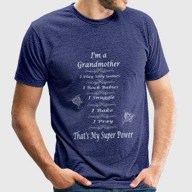 I'm a Grandmother, That's My Super Power - Unisex Tri-Blend T-Shirt