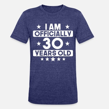 I Am 30 Years Old I Am Officially 30 Years Old 30th Birthday - Unisex Tri-Blend T-Shirt