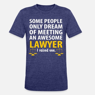 Lawyer Mom Awesome Lawyer, I Raise One. Lawyer Mom - Unisex Tri-Blend T-Shirt