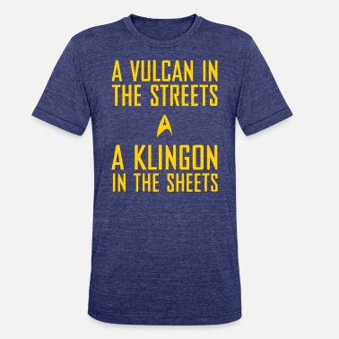Klingon In The Sheets A vulcan in the streets a klingon in the sheets - Unisex Tri-Blend T-Shirt