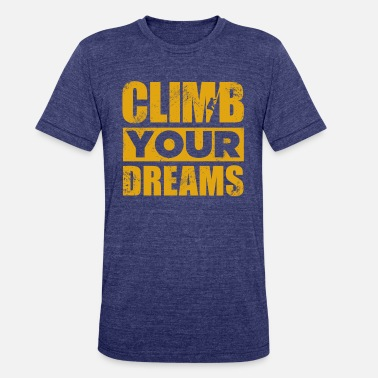 Climbing Quotes Climb Your Dreams climbing gift quote funny - Unisex Tri-Blend T-Shirt