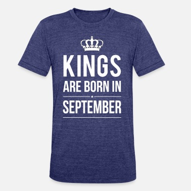 Kings Are Born In September KINGS ARE BORN IN SEPTEMBER GIFT BIRTHDAY TSHIRTS - Unisex Tri-Blend T-Shirt