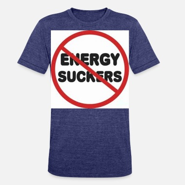 Energy NO ENERGY SUCKERS - Unisex Tri-Blend T-Shirt