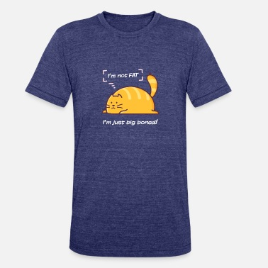 Fat Cat Meme I'm not fat, I'm just big boned - Unisex Tri-Blend T-Shirt