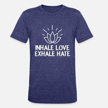 Inspirational-qoutes Inhale love, Exhale love - Unisex Tri-Blend T-Shirt