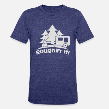 Camping Trailer Roughin it Roughing trailer Camping camp - Unisex Tri-Blend T-Shirt