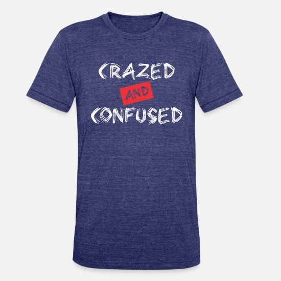 Confused T-Shirts - Crazed And Confused - Unisex Tri-Blend T-Shirt heather indigo
