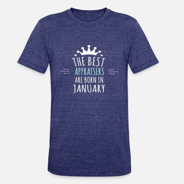 Best Are Born Best APPRAISERS are born in january - Unisex Tri-Blend T-Shirt