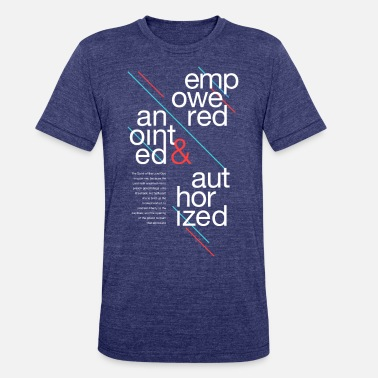 Anointing Empowered, Anointed & Authorized - Unisex Tri-Blend T-Shirt