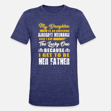Mechanic Daughter My Daughter Is An Awesome Aircraft Mechanic TShirt - Unisex Tri-Blend T-Shirt