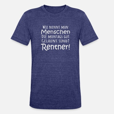 Pensioner Funny Pension Pensioner gift funny german retirement - Unisex Tri-Blend T-Shirt