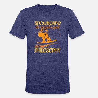 Funny Snowboarding Sayings Snowboard Sport Philosophy Sayings - Unisex Tri-Blend T-Shirt