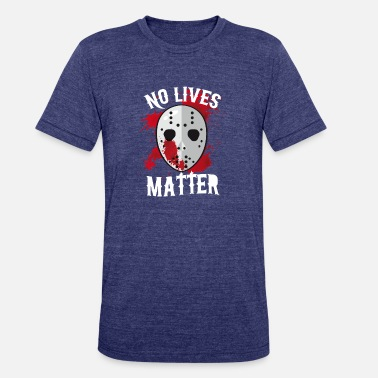 No Lives Matter - Halloween T-shirt - Unisex Tri-Blend T-Shirt