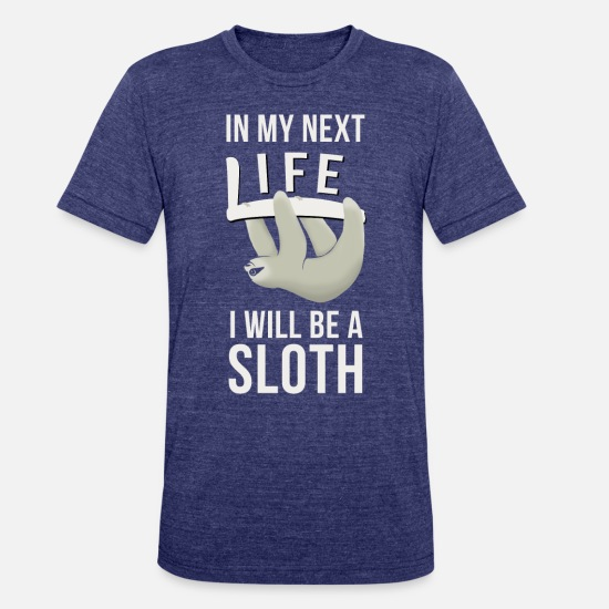 Sloth T-Shirts - Next Life Sloth - Good Karma Plan Lazy Relax Gift - Unisex Tri-Blend T-Shirt heather indigo