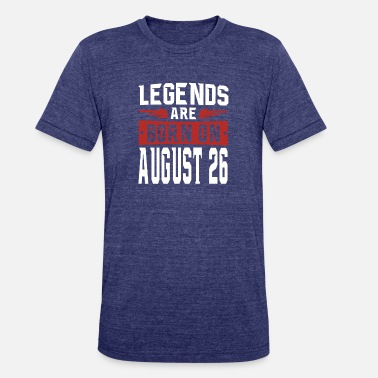 August 26 Legends are born on August 26 - Unisex Tri-Blend T-Shirt