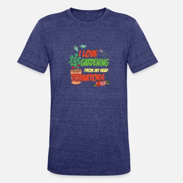 From I Love Gardening From My Head Tomatoes - Unisex Tri-Blend T-Shirt
