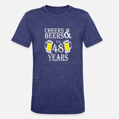 48 Years Old Birthday Cheers And Beers To 48 Years - Unisex Tri-Blend T-Shirt
