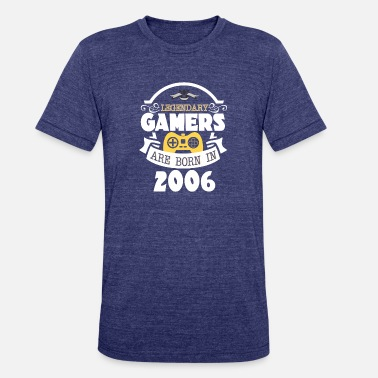 2006 Legendary Gamers Are Born In 2006 - Unisex Tri-Blend T-Shirt