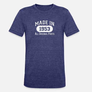 65th Birthday 65th Birthday 65th Birthday Gifts Made 1953 All Original Parts - Unisex Tri-Blend T-Shirt