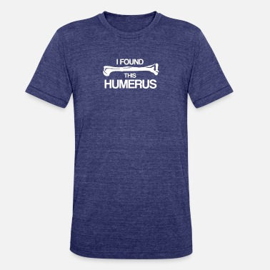 I Find This Humerus Funny I Find Humerus - Unisex Tri-Blend T-Shirt