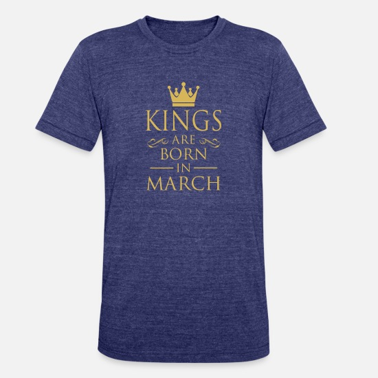 Kings-are-born-in-march T-Shirts - KINGS ARE BORN IN MARCH - Unisex Tri-Blend T-Shirt heather indigo