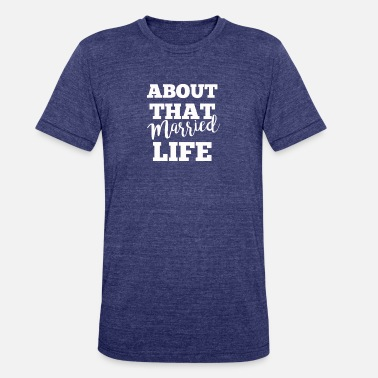 Married Life Couple Top Seller About That Married Life - Unisex Tri-Blend T-Shirt