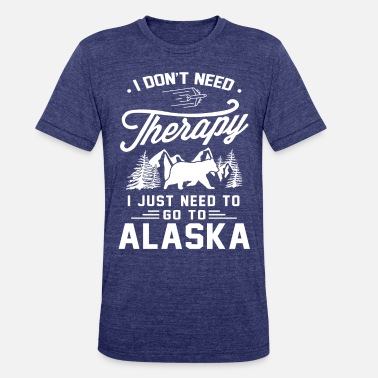 Alaska Don't need Therapy Need to go to Alaska vacations - Unisex Tri-Blend T-Shirt