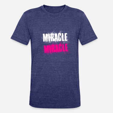 Miracle Miracle - Unisex Tri-Blend T-Shirt