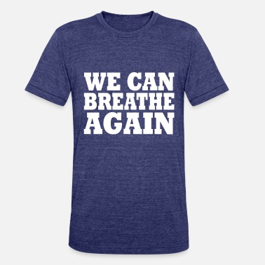 We Can Not Breathe We can breathe again - Unisex Tri-Blend T-Shirt