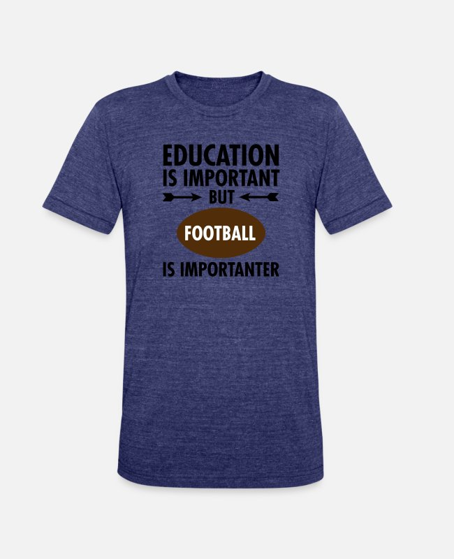 Ball T-Shirts - Education Is Important But Football Is Importanter - Unisex Tri-Blend T-Shirt heather indigo