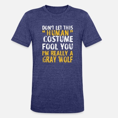 Gray Wolf Halloween Dont Human Costume Fool Im Gray Wolf - Unisex Tri-Blend T-Shirt