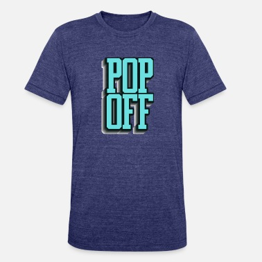 Pop Up Pop Off Pop Up - Unisex Tri-Blend T-Shirt