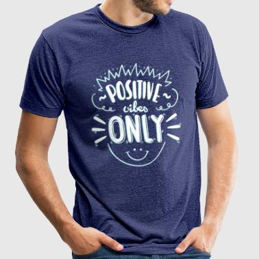 Positive vibes only - Unisex Tri-Blend T-Shirt