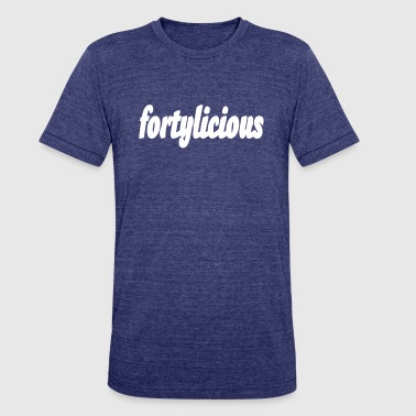 Fortylicious 40th Birthday gift  - Unisex Tri-Blend T-Shirt