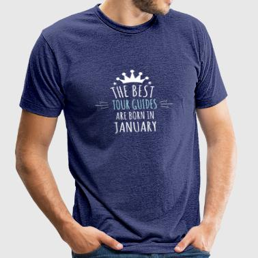 Best TOUR_GUIDES are born in january - Unisex Tri-Blend T-Shirt