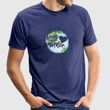 Love your mother earth day - Unisex Tri-Blend T-Shirt