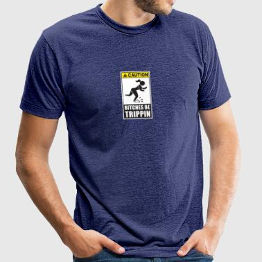 Caution Bitches Be Trippin - Unisex Tri-Blend T-Shirt