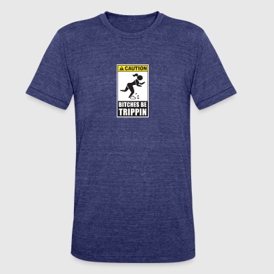 Caution Bitches Be Trippin - Unisex Tri-Blend T-Shirt by American Apparel