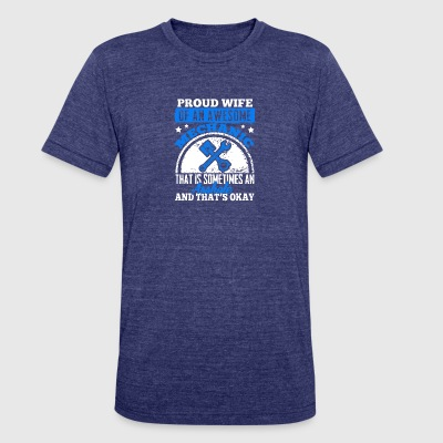 Proud Wife Of An Awesome Mechanic T Shirt - Unisex Tri-Blend T-Shirt by American Apparel