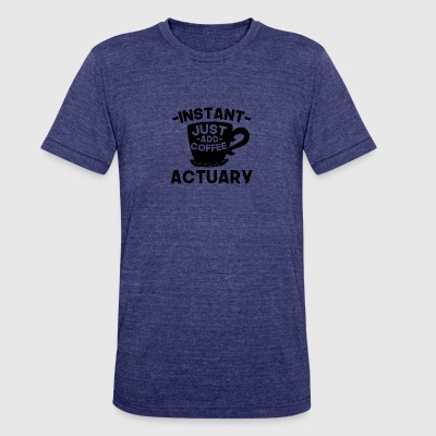 Instant Actuary Just Add Coffee - Unisex Tri-Blend T-Shirt by American Apparel