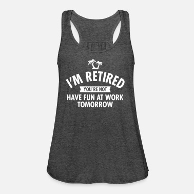 e2eb179bde I'm Retired You're Not - Have Fun At Work Tomorrow Women's Premium T ...