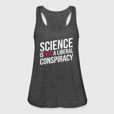 Science Is Not A Liberal Conspiracy - Women's Flowy Tank Top by Bella