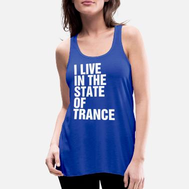 Trance I Live In The State Of Trance (Classic) - Women's Flowy Tank Top