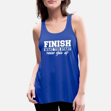 Start Finish What You Start - Women's Flowy Tank Top