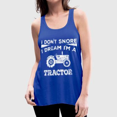 I DON'T SNORE I DREAM I'M A TRACTOR - Women's Flowy Tank Top by Bella