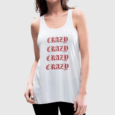 Crazy Crazy crazy crazy crazy - Women's Flowy Tank Top by Bella