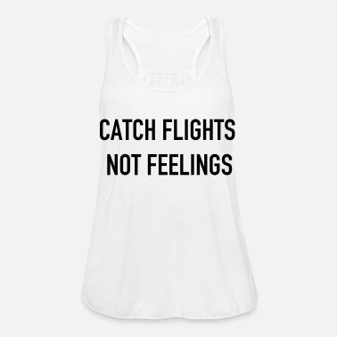 Catch flights not feelings Women s T-Shirt  275c16cfa