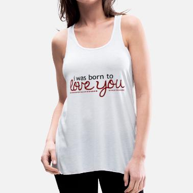Cuore I was born to love you - Women's Flowy Tank Top by Bella