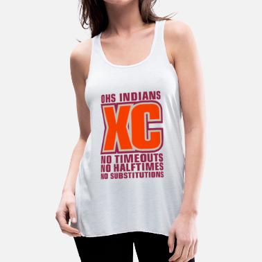 OHS INDIANS XC NO TIMEOUTS NO HALFTIMES NO SUBSTIT - Women's Flowy Tank Top