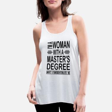 Masters I'm A Woman With A Master's Degree - Women's Flowy Tank Top